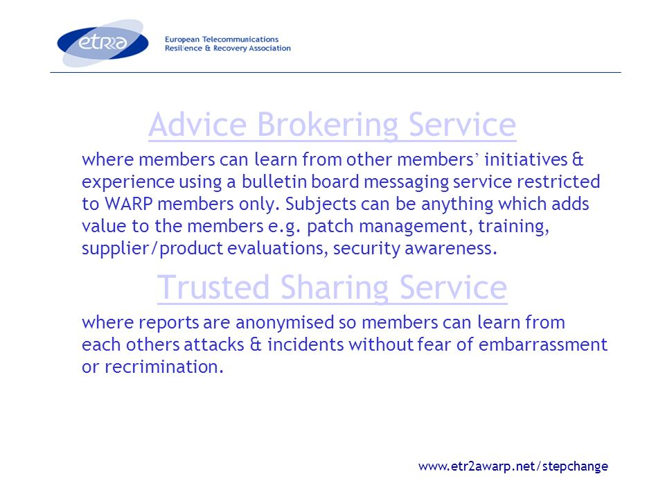 www.etr2awarp.net/stepchange Advice Brokering Service where members can learn from other members initiatives & experience using a bulletin board messaging service restricted to WARP members only.