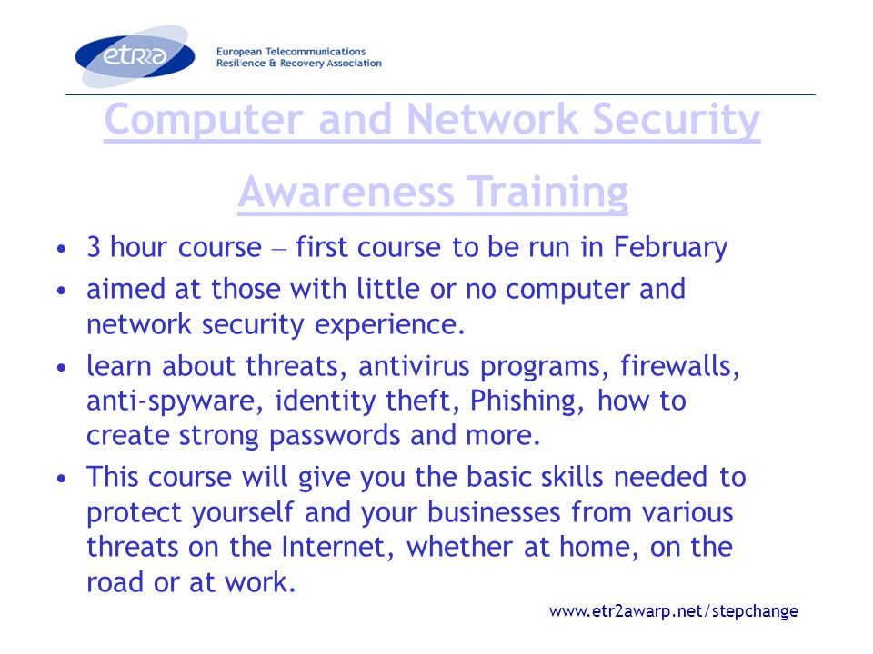 www.etr2awarp.net/stepchange 3 hour course – first course to be run in February aimed at those with little or no computer and network security experie