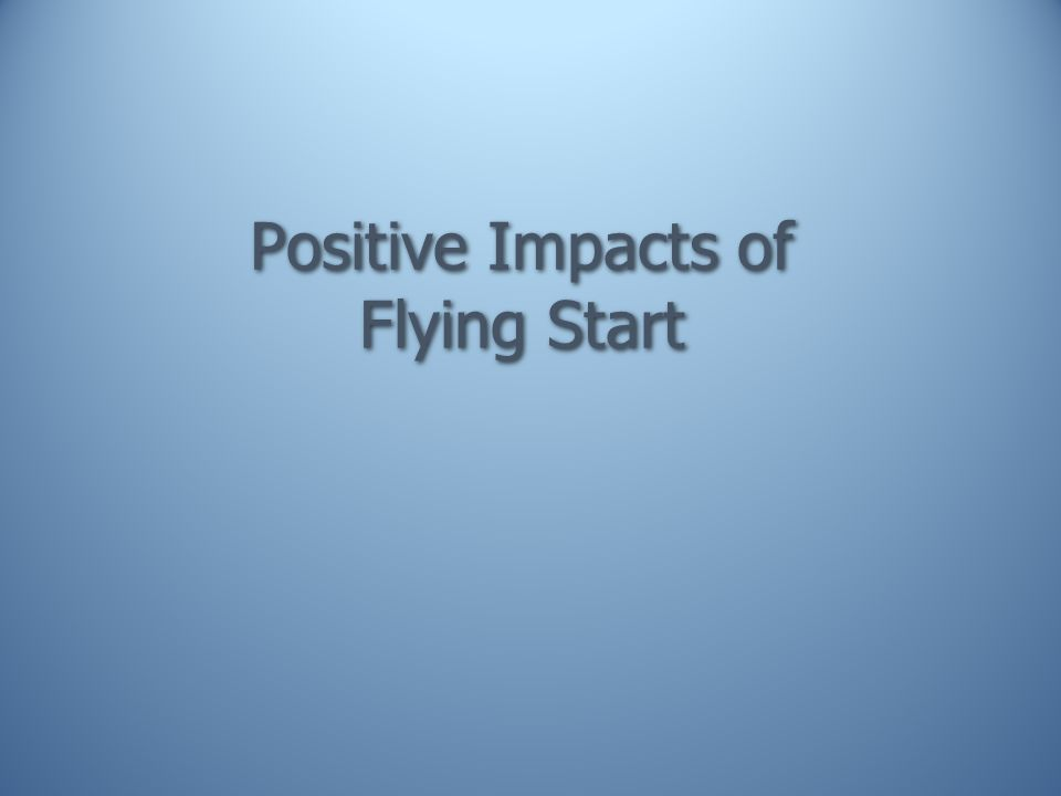 Positive Impacts of Flying Start