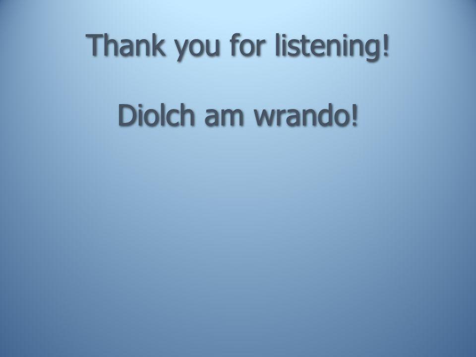 Thank you for listening! Diolch am wrando!