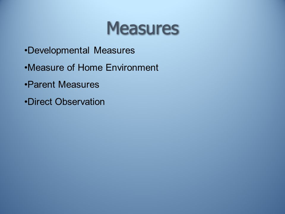 Measures Developmental Measures Measure of Home Environment Parent Measures Direct Observation