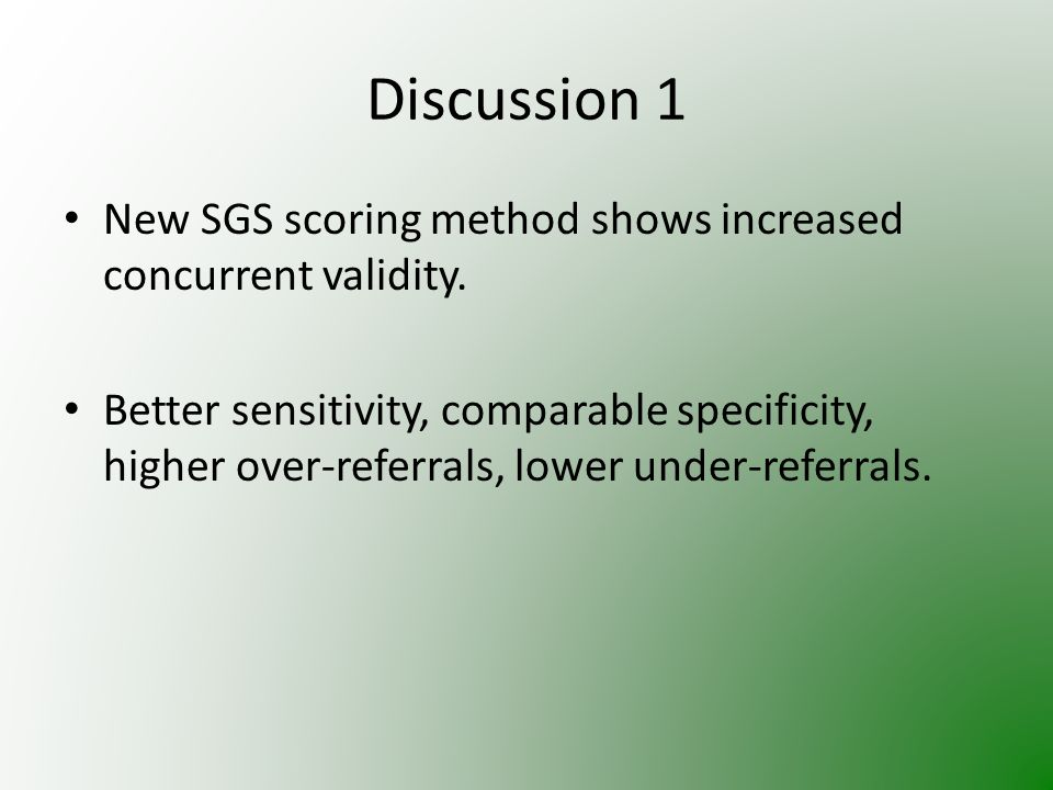 Discussion 1 New SGS scoring method shows increased concurrent validity.