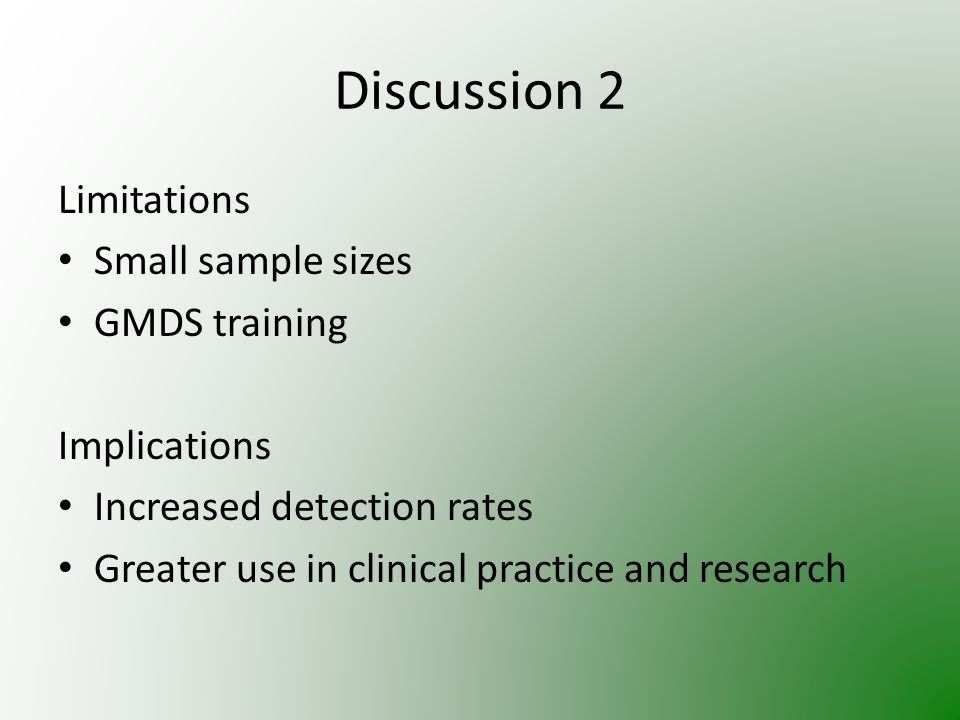 Limitations Small sample sizes GMDS training Implications Increased detection rates Greater use in clinical practice and research Discussion 2