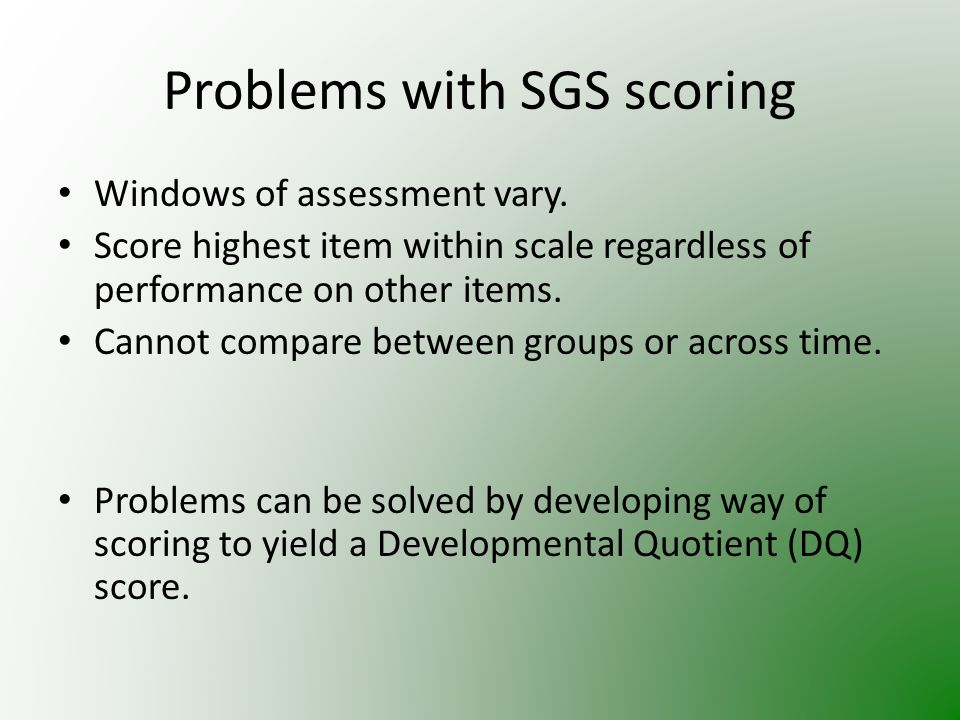 Problems with SGS scoring Windows of assessment vary.