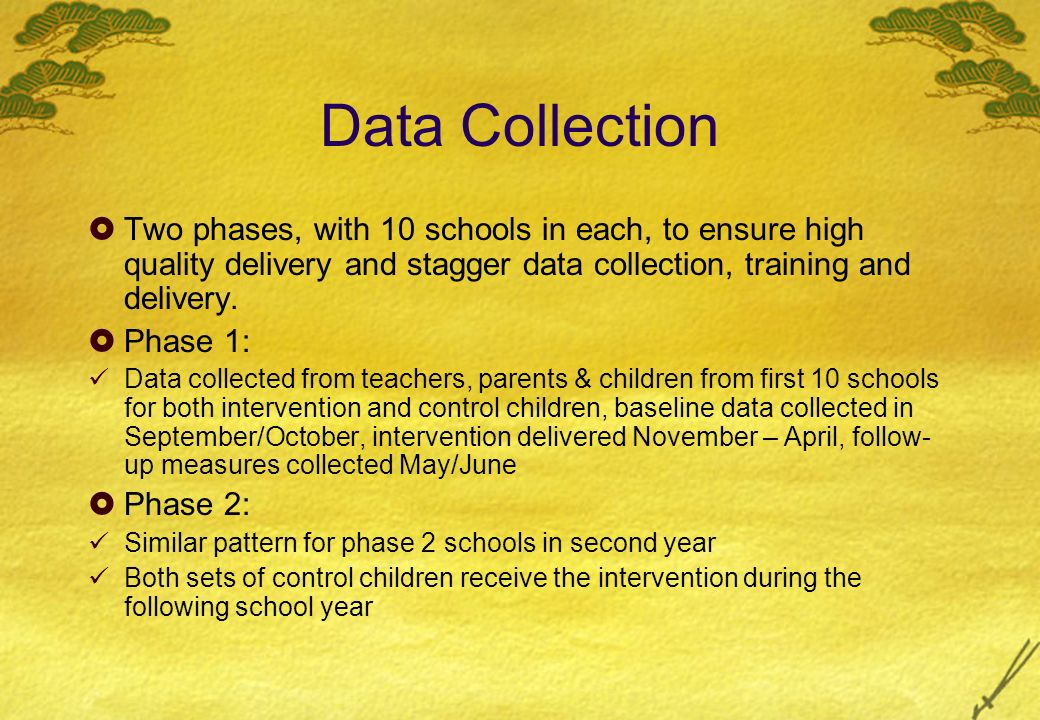 Data Collection Two phases, with 10 schools in each, to ensure high quality delivery and stagger data collection, training and delivery.