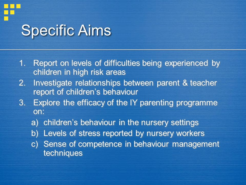 Specific Aims 1.Report on levels of difficulties being experienced by children in high risk areas 2.Investigate relationships between parent & teacher