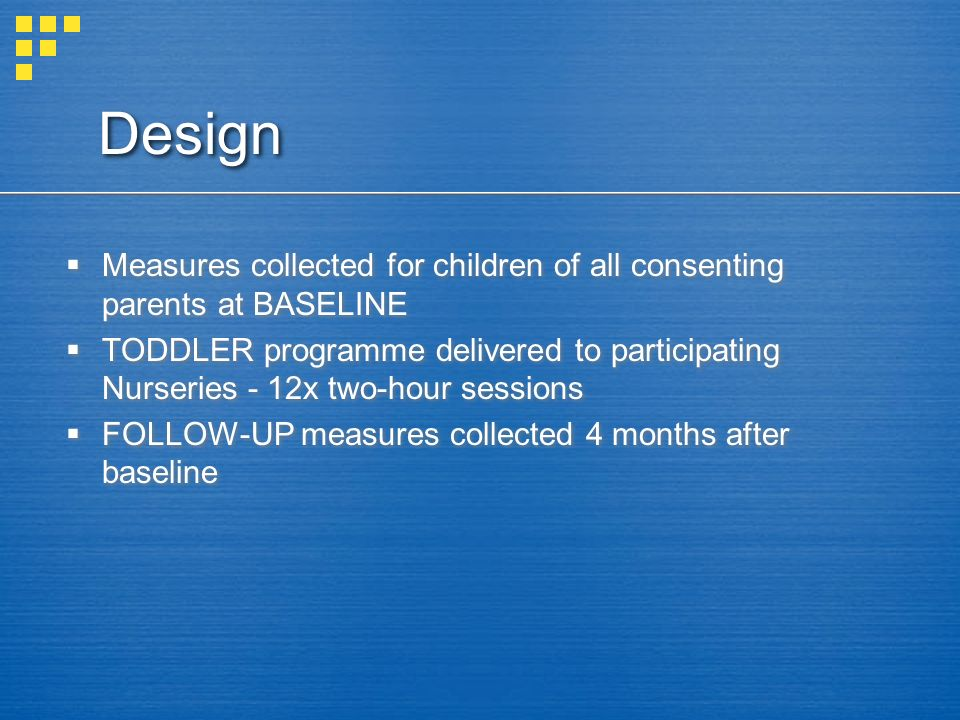 Design Measures collected for children of all consenting parents at BASELINE TODDLER programme delivered to participating Nurseries - 12x two-hour ses