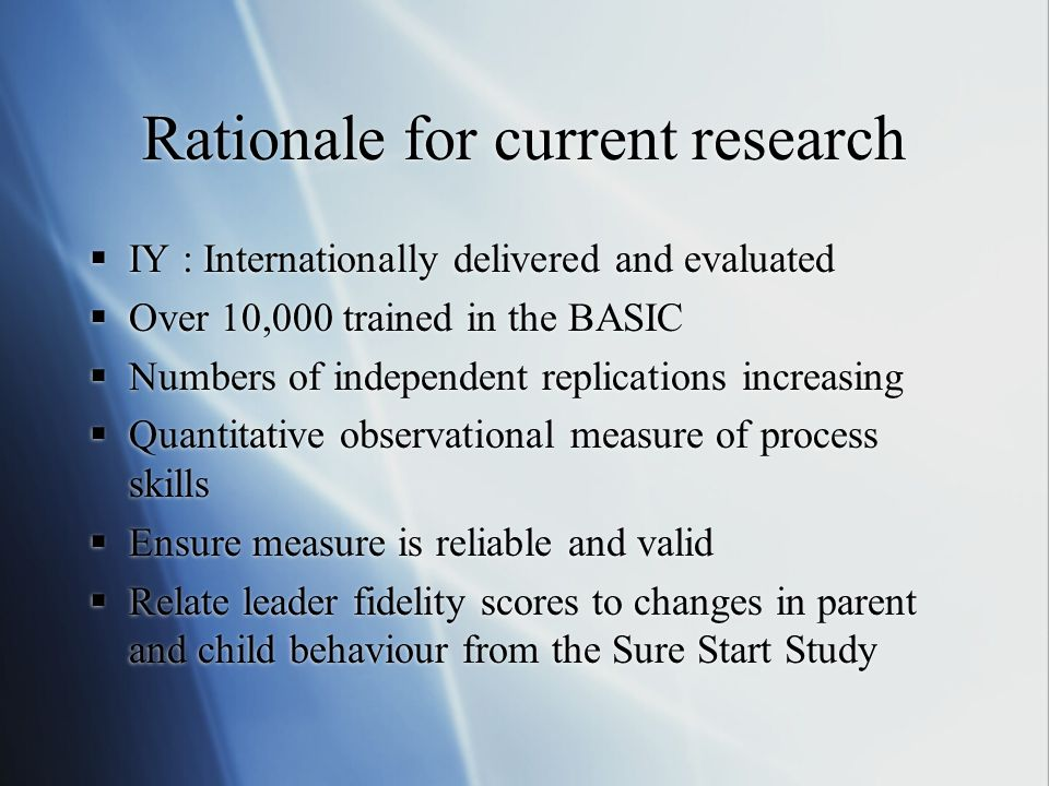 Rationale for current research IY : Internationally delivered and evaluated Over 10,000 trained in the BASIC Numbers of independent replications incre