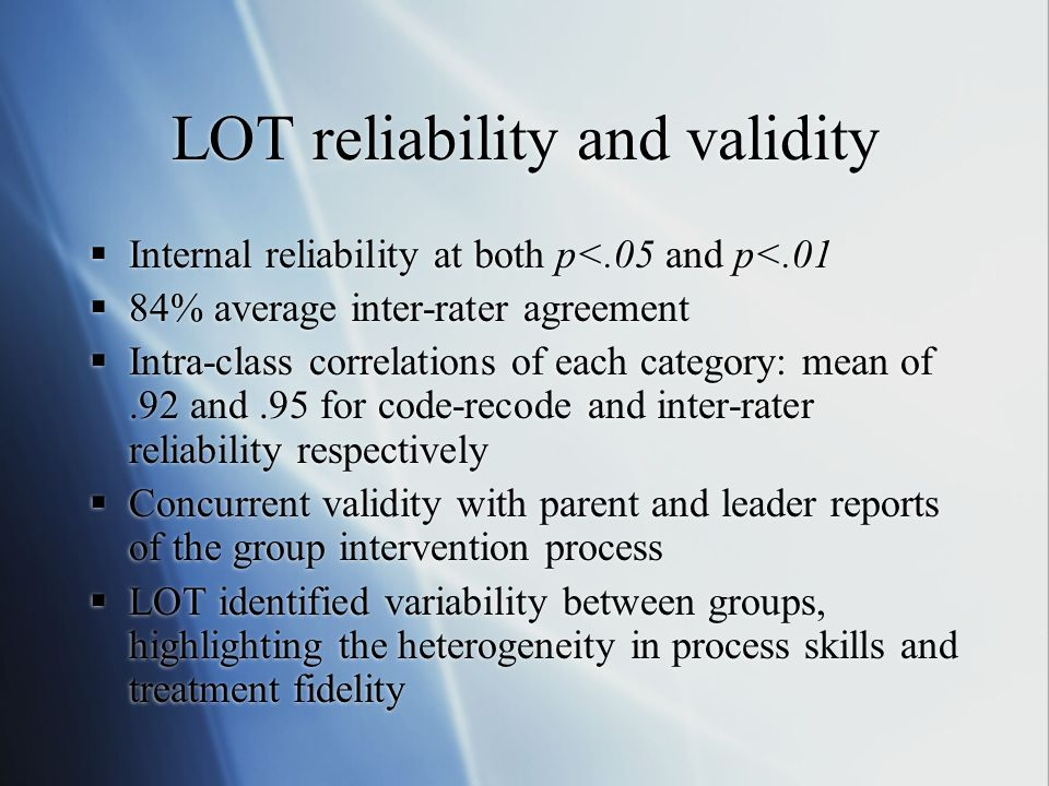 LOT reliability and validity Internal reliability at both p<.05 and p<.01 84% average inter-rater agreement Intra-class correlations of each category: