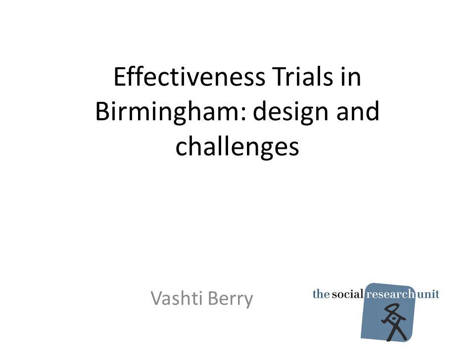 Effectiveness Trials in Birmingham: design and challenges Vashti Berry