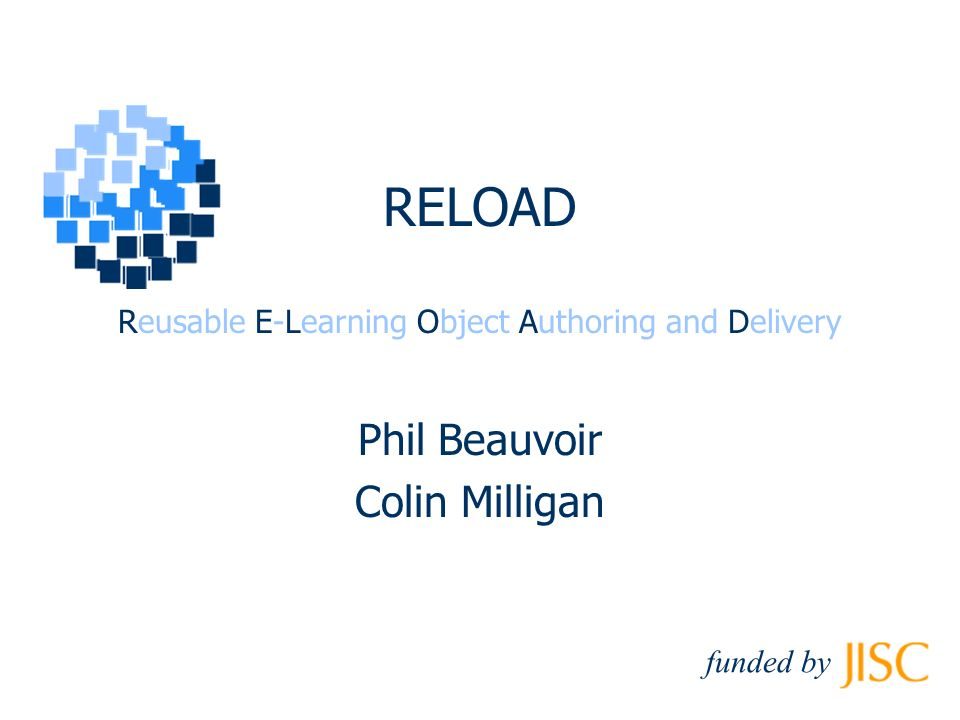 © RELOAD 2003, funded by Summary of Presentation What weve done Where we are Where were going Demos