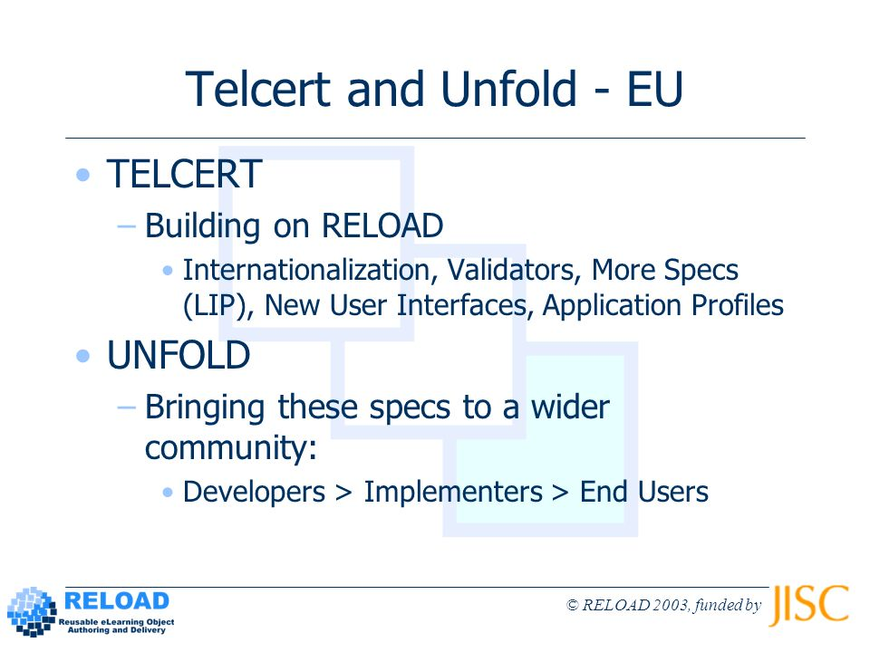 © RELOAD 2003, funded by Telcert and Unfold - EU TELCERT –Building on RELOAD Internationalization, Validators, More Specs (LIP), New User Interfaces,