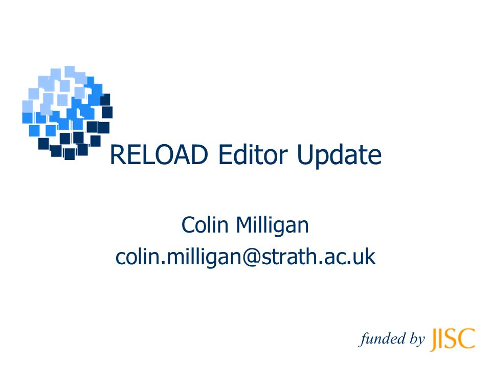 RELOAD Editor Update Colin Milligan funded by