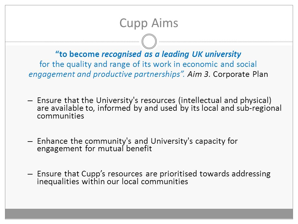 Cupp Aims to become recognised as a leading UK university for the quality and range of its work in economic and social engagement and productive partnerships.