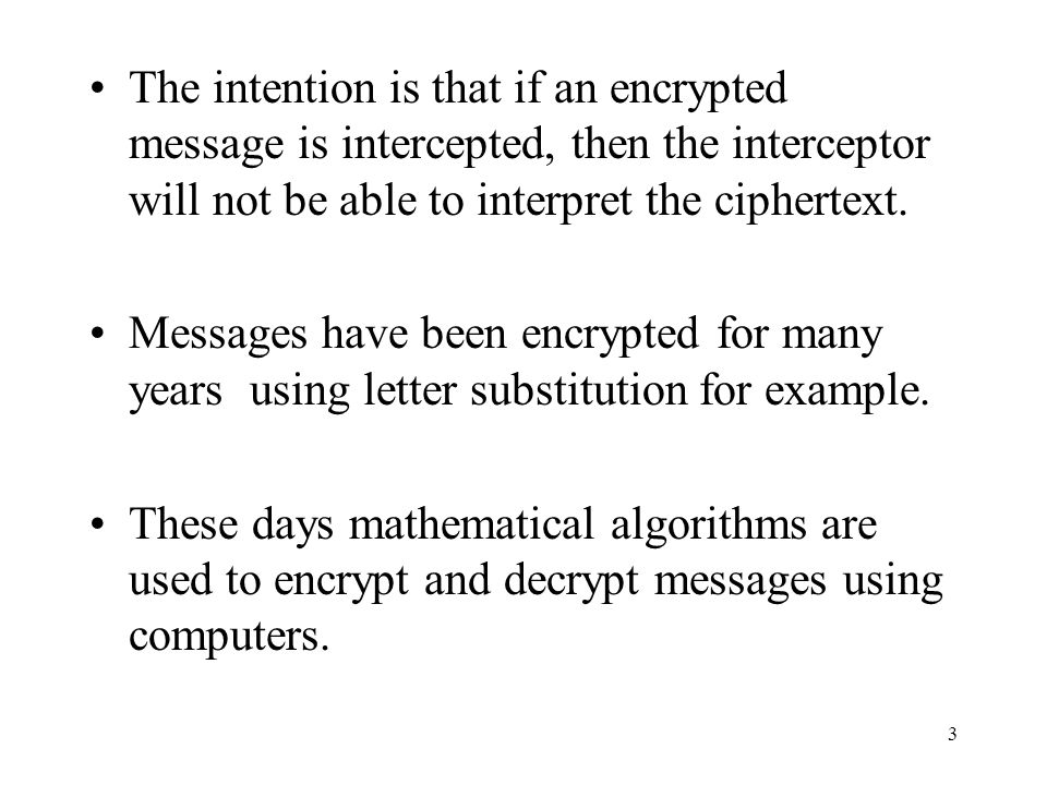 14 What Charles might try to do: Determine the message without determining either key Determine the decryption key so that he can decrypt the message (and other messages encrypted using the same encryption key) Determine the encryption key so that he can determine the decryption key Determine the encryption key so that he can masquerade as Alice