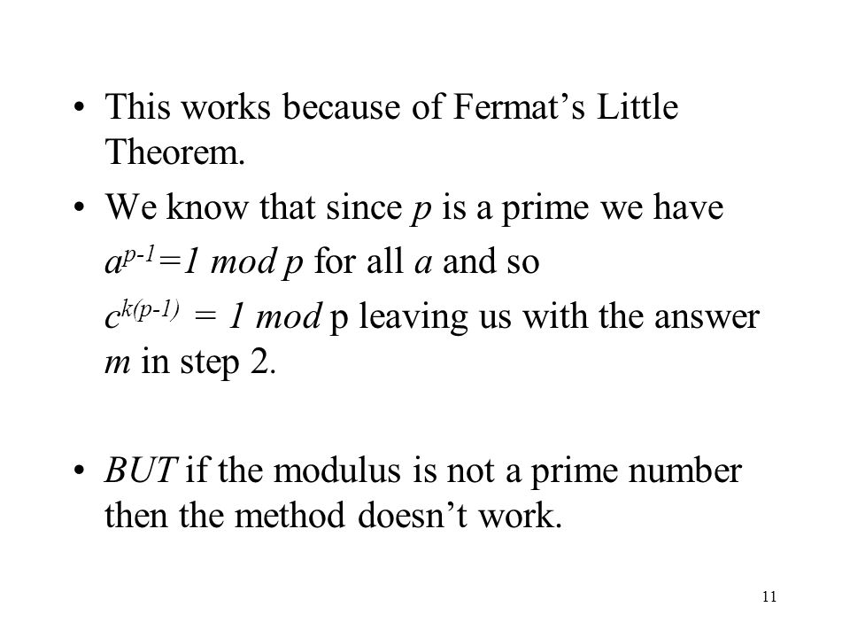 11 This works because of Fermats Little Theorem.