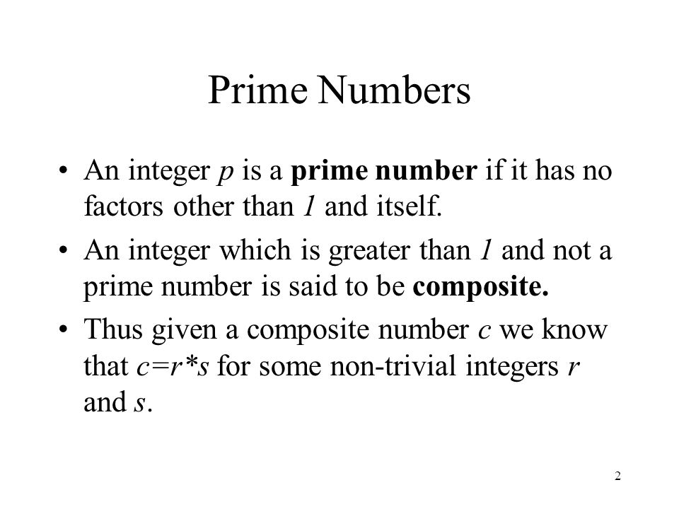 2 Prime Numbers An integer p is a prime number if it has no factors other than 1 and itself.