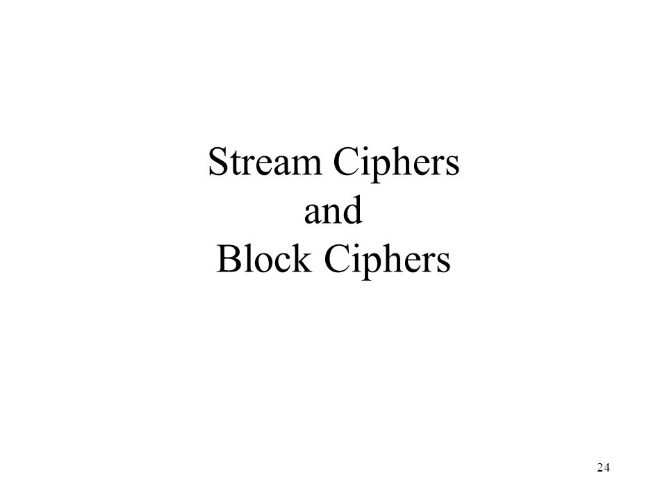 24 Stream Ciphers and Block Ciphers