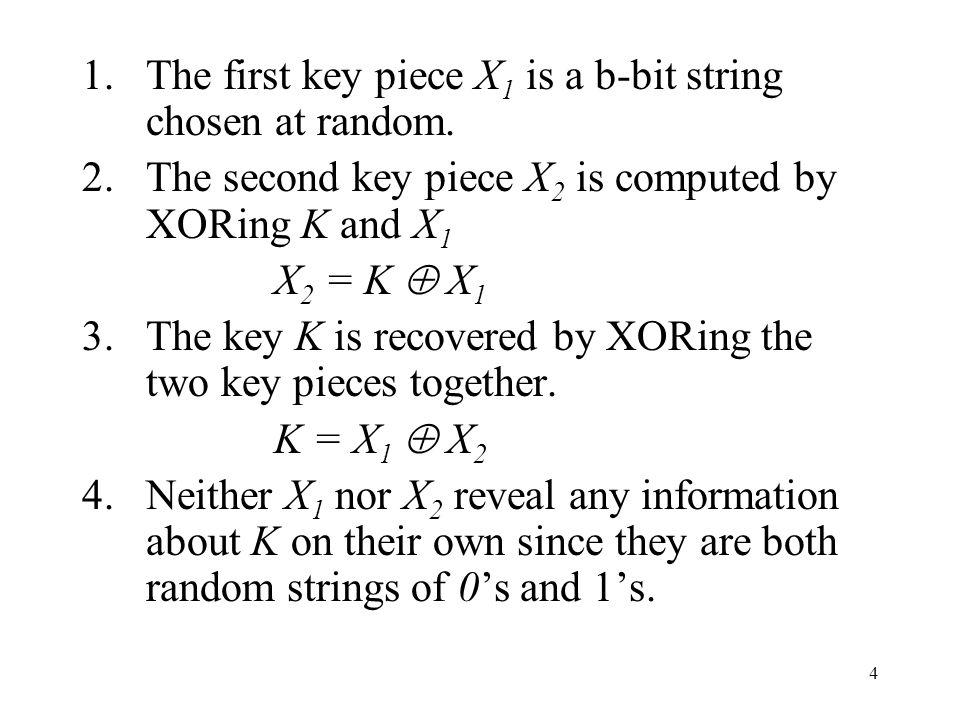 5 Example (2 of 2 protocol) Generation of Key Pieces The key K = 10110101 Key part X 1 = 01011010 Key part X 2 = 11101111 Recovery of Key Key part X 1 = 01011010 Key part X 2 = 11101111 The key K = 10110101