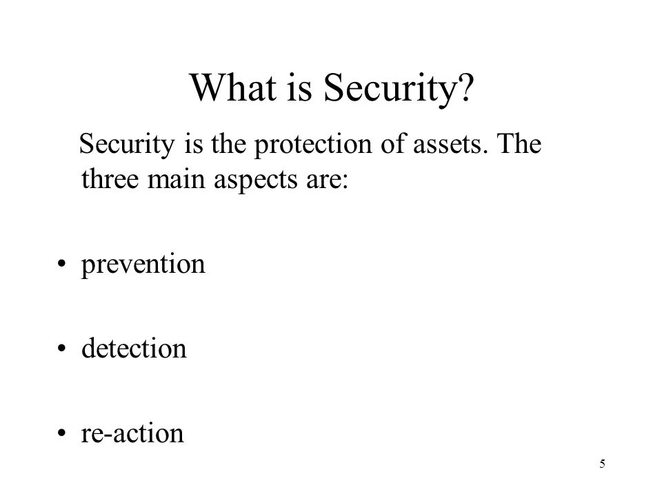 5 What is Security.Security is the protection of assets.