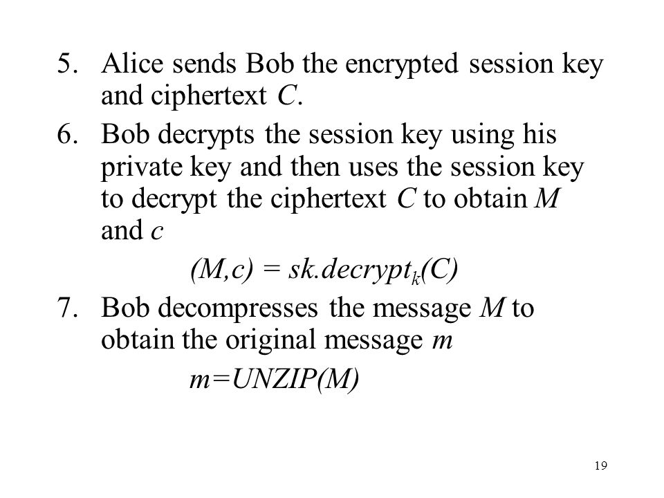 19 5.Alice sends Bob the encrypted session key and ciphertext C.