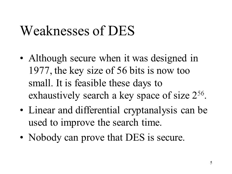6 Triple DES One way to improve the security of DES is to increase the key size.