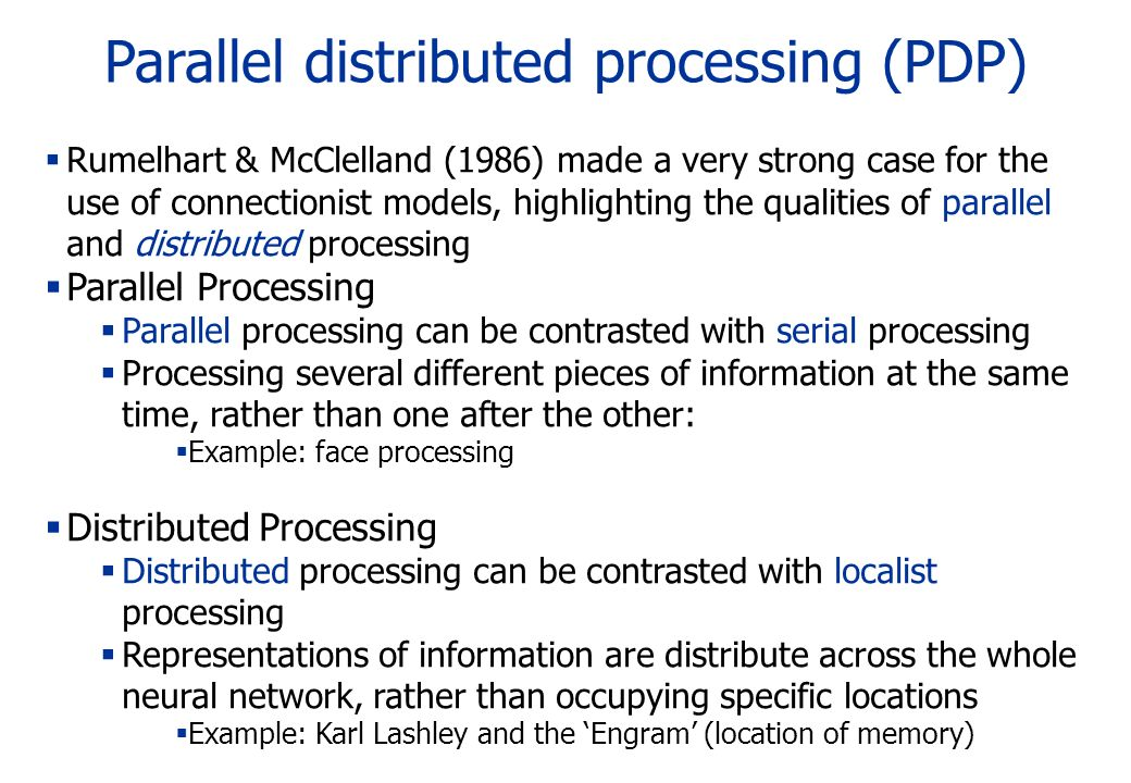 Parallel distributed processing (PDP) Rumelhart & McClelland (1986) made a very strong case for the use of connectionist models, highlighting the qual