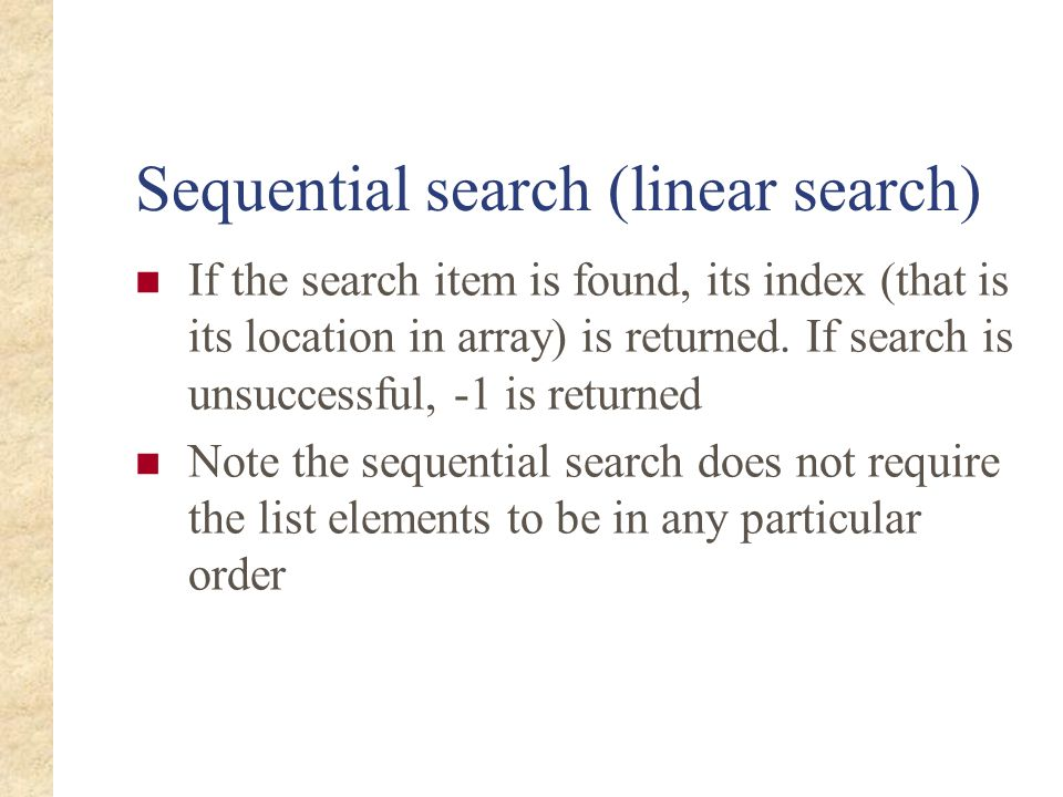 Sequential search (linear search) If the search item is found, its index (that is its location in array) is returned. If search is unsuccessful, -1 is
