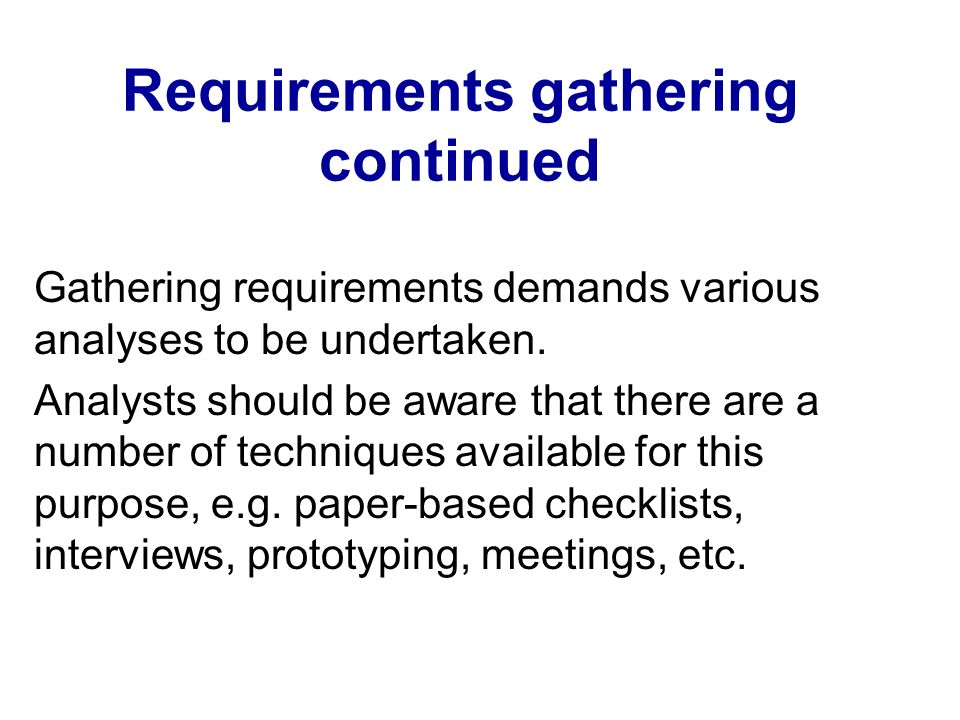 Requirements gathering continued Gathering requirements demands various analyses to be undertaken. Analysts should be aware that there are a number of