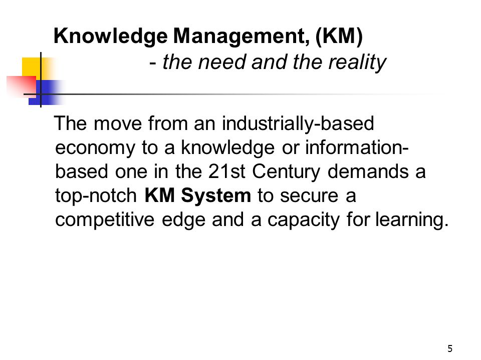 4 Knowledge flow (logistic) and utilization of knowledge resources Knowledge creation & reuse -skills & competencies -tools & methods Knowledge acquis
