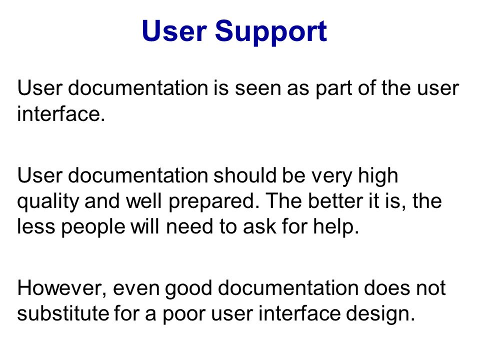 User Support User documentation is seen as part of the user interface.