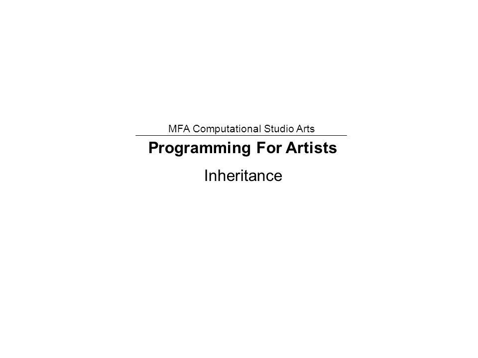 Programming For Artists MFA Computational Studio Arts Inheritance