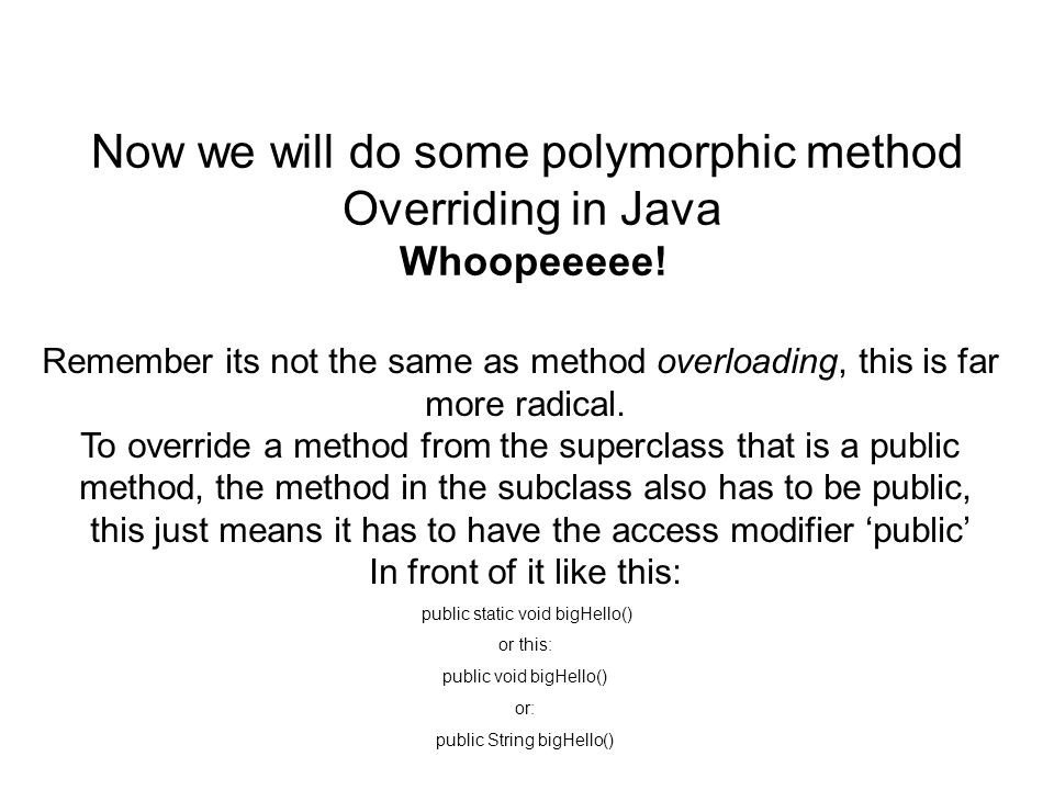 Now we will do some polymorphic method Overriding in Java Whoopeeeee.
