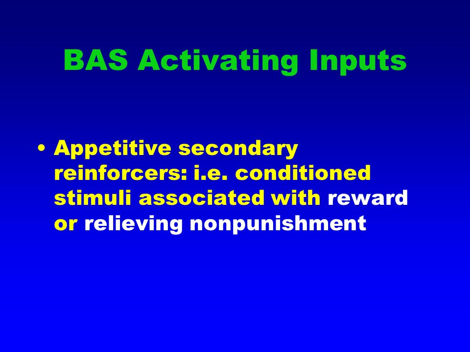 BAS Activating Inputs Appetitive secondary reinforcers: i.e.