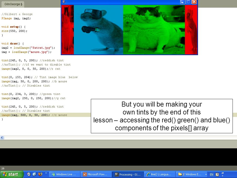 But you will be making your own tints by the end of this lesson – accessing the red() green() and blue() components of the pixels[] array