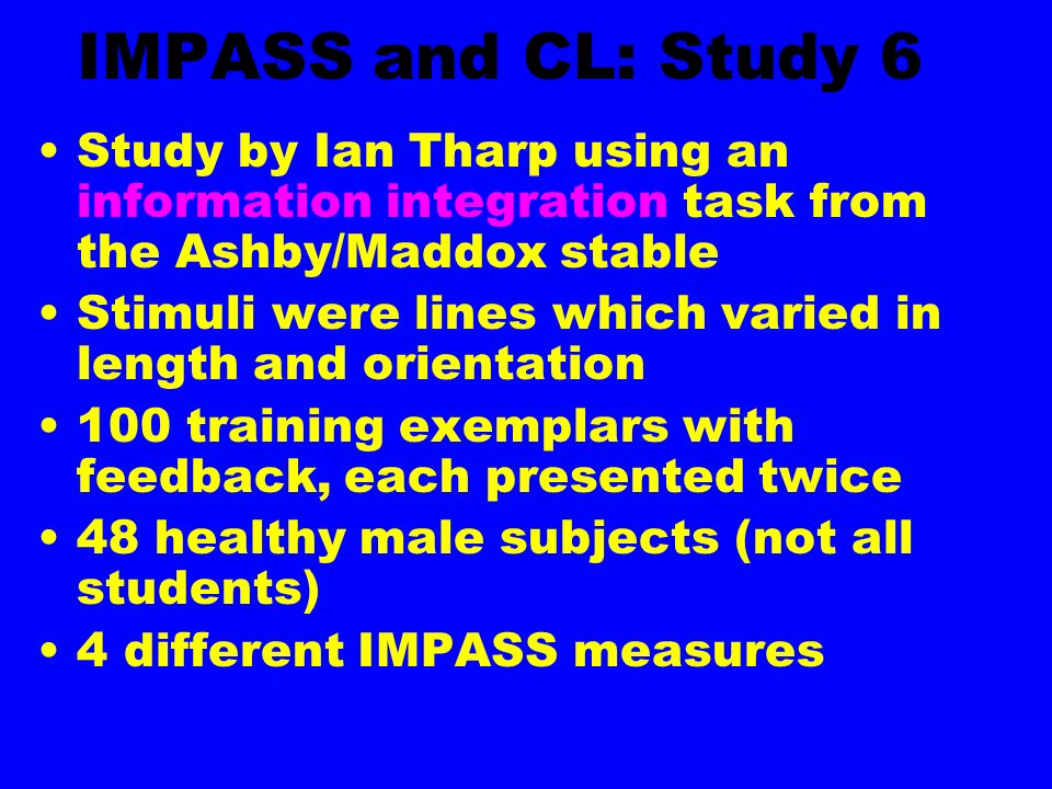 IMPASS and CL: Study 6 Study by Ian Tharp using an information integration task from the Ashby/Maddox stable Stimuli were lines which varied in length