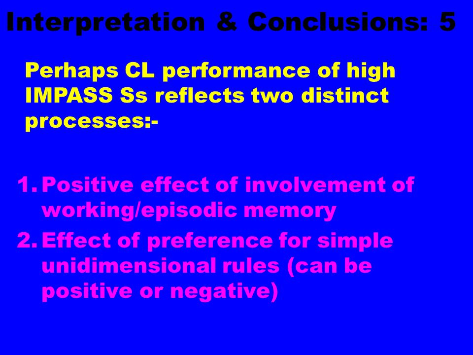 1.Positive effect of involvement of working/episodic memory 2.Effect of preference for simple unidimensional rules (can be positive or negative) Inter