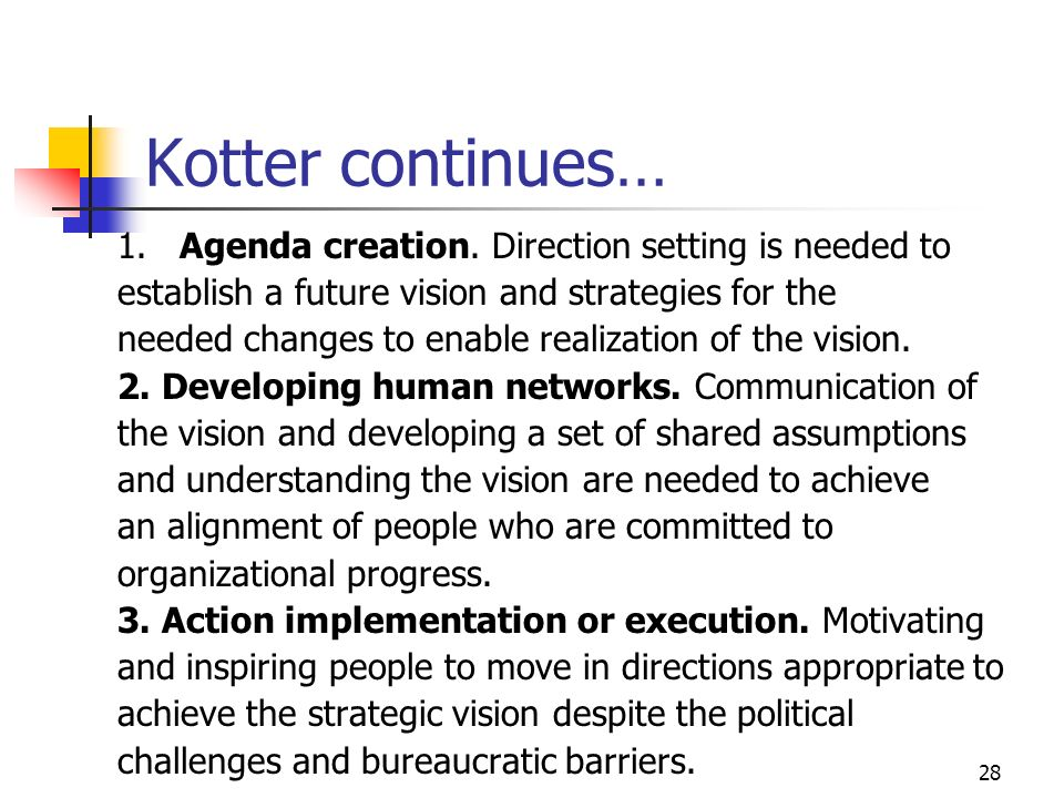 27 Kotter Kotter has distinguished between leadership and management Kotter indicates that leadership involves moving people from one state to a bette