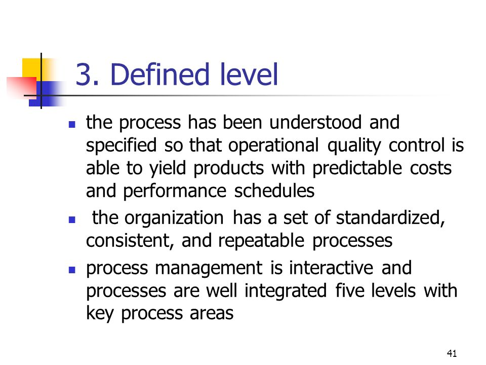 40 2. Repeatable level (cont.) Requirements Management SW Project Planning SW Project Tracking and Oversight SW Subcontract Management SW Quality Assu