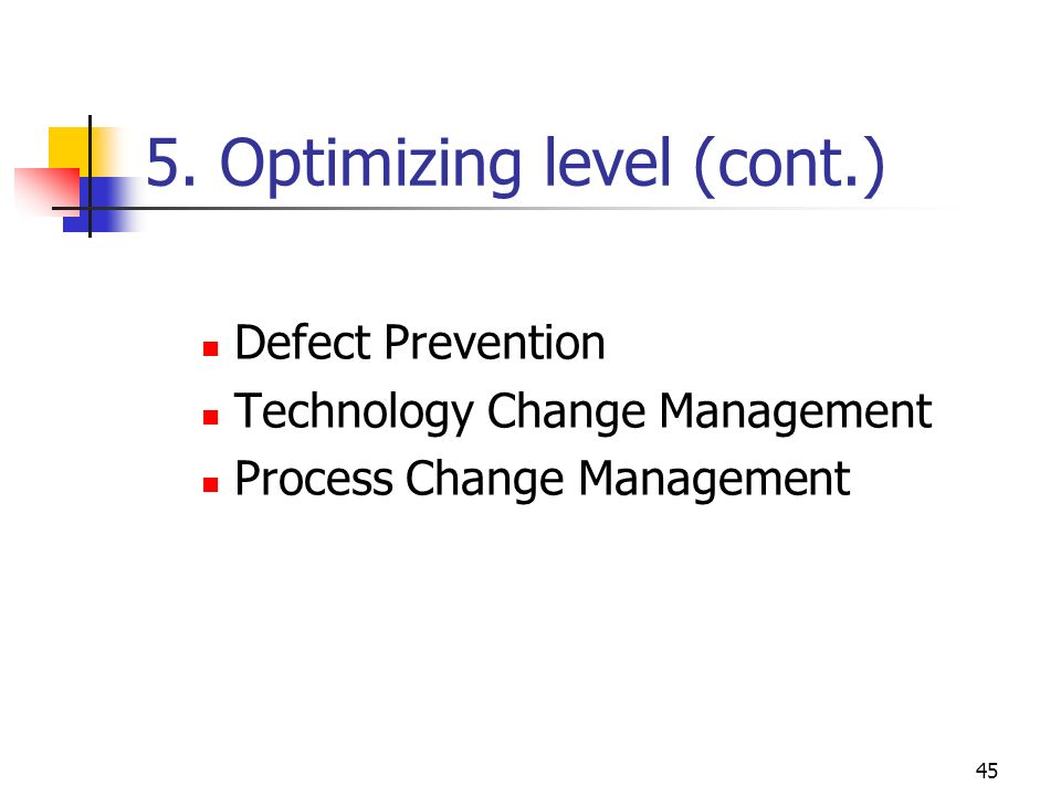 44 5. Optimizing level the highest possible level of maturity is reached the organization is able to make continuous improvements in products, service