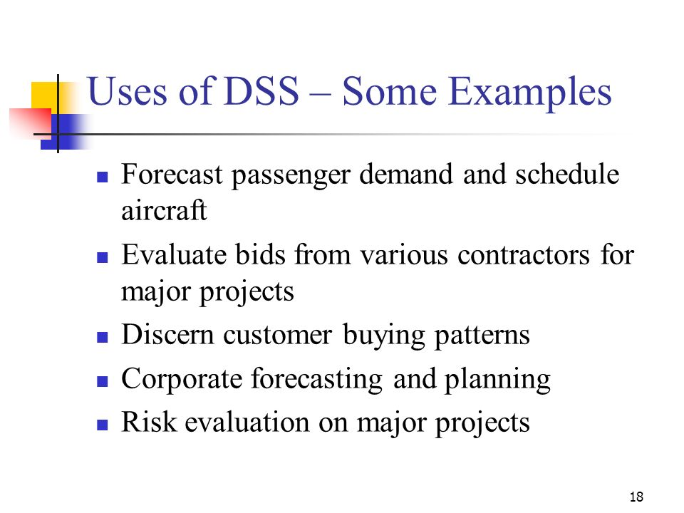 17 Defining DSS ….. (Contd…) A …a computer-based information system that combines models and data in an attempt to solve semi-structured problems with