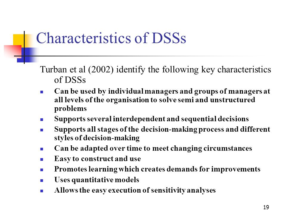18 Uses of DSS – Some Examples Forecast passenger demand and schedule aircraft Evaluate bids from various contractors for major projects Discern custo