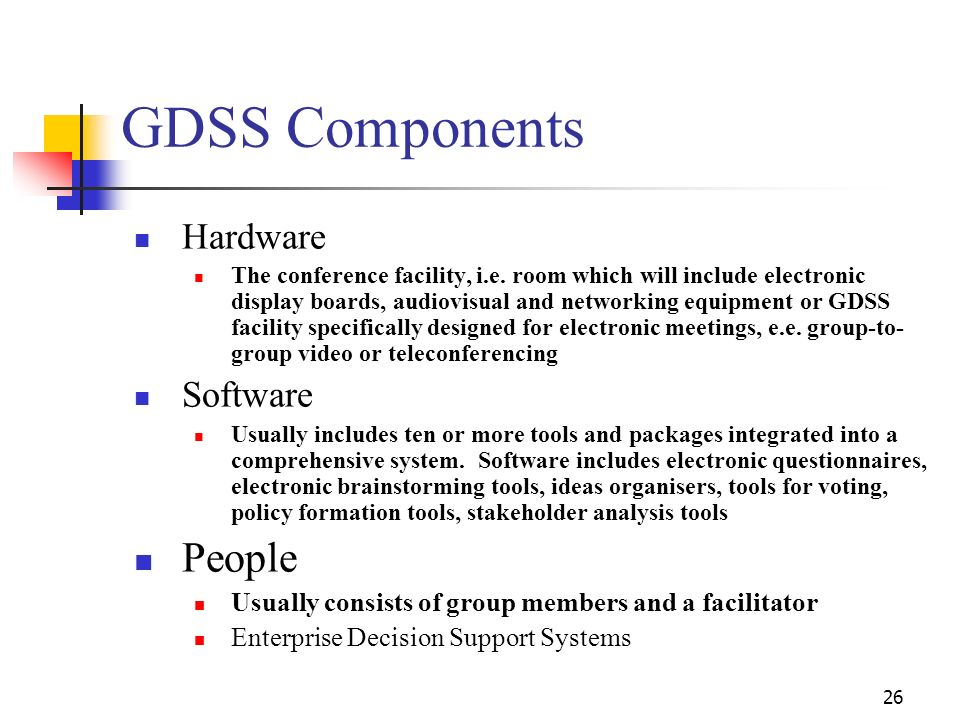 25 How Can GDSS Help? Providing group with rapid access to external and internal sources of data Permit non-sequential discussion of issues Create ins