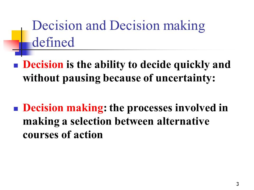 2 Objectives To explain the nature of decision-making To identify different models of the decision- making process To examine the implications of theo