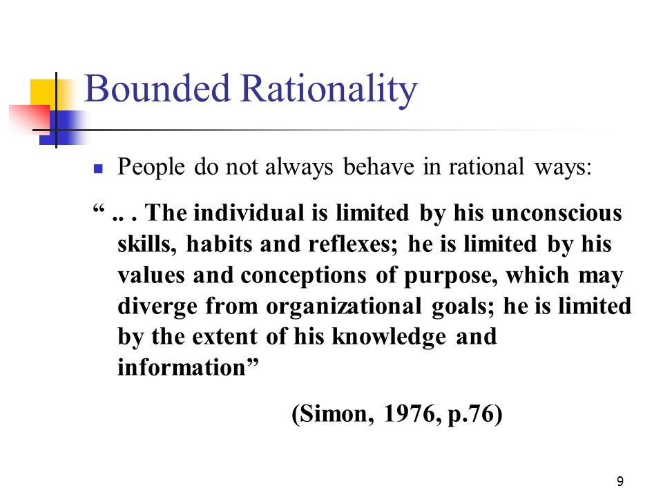 8 Rational Model People try to maximise outputs in an orderly, logical way Identify problem Examine alternatives Compare and evaluate alternatives Sel