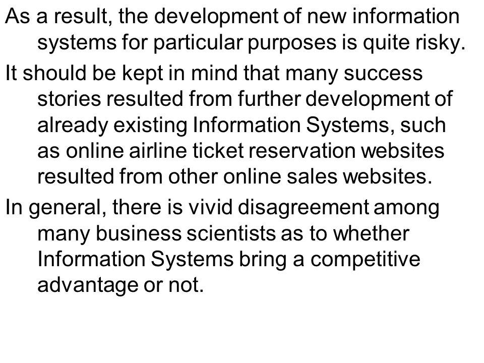 As a result, the development of new information systems for particular purposes is quite risky.