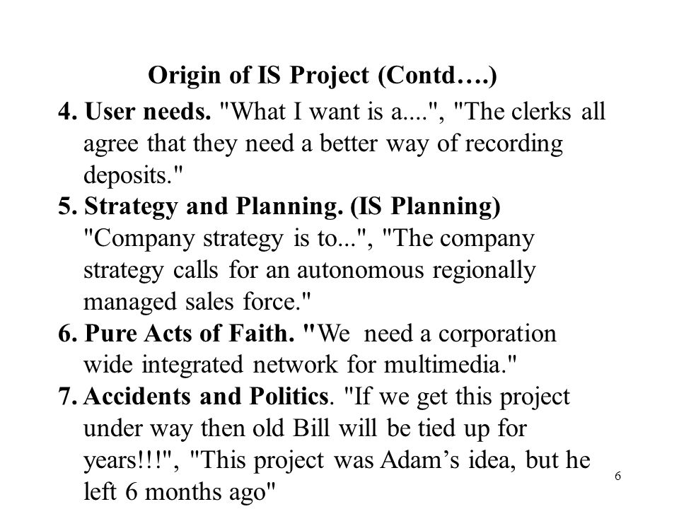 5 Origin of IS Project (Contd….) Look at the following SEVEN Scenarios 1. Problems.