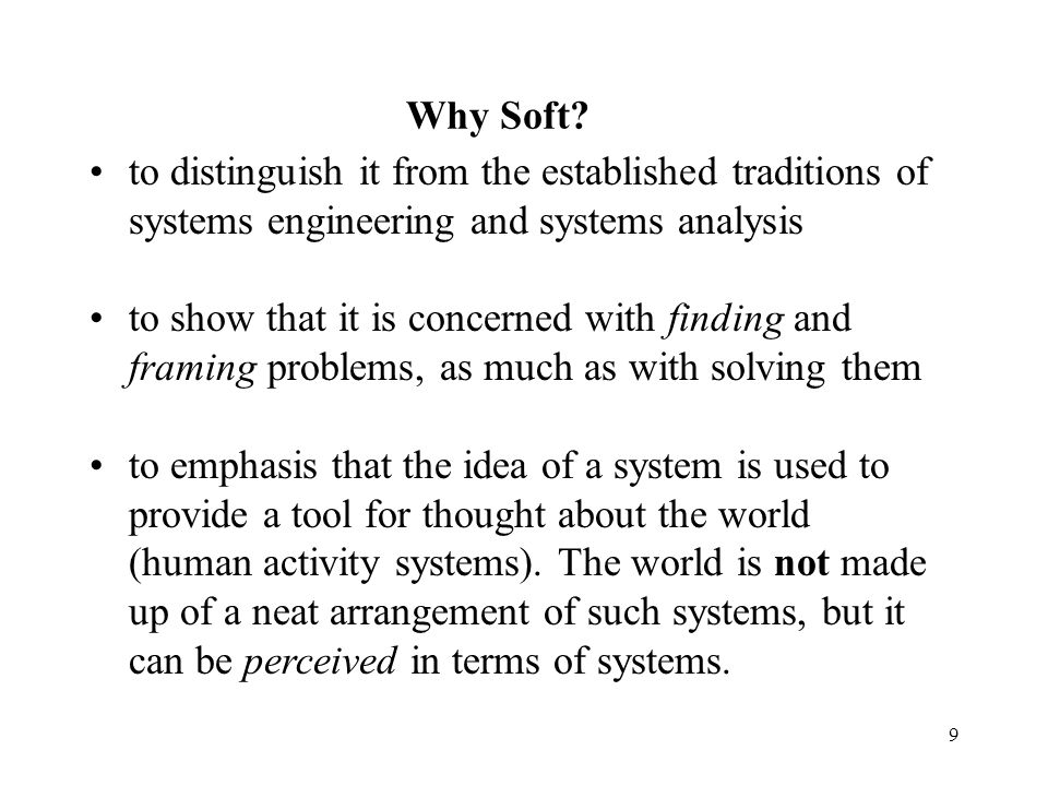 8 Origin of IS Project (Contd….) The basis is systems thinking applied, in particular, to human activity systems. S is a system (a human activity syst