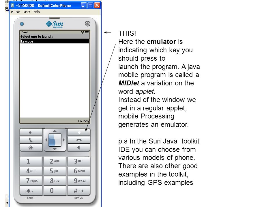 THIS! Here the emulator is indicating which key you should press to launch the program. A java mobile program is called a MIDlet a variation on the wo
