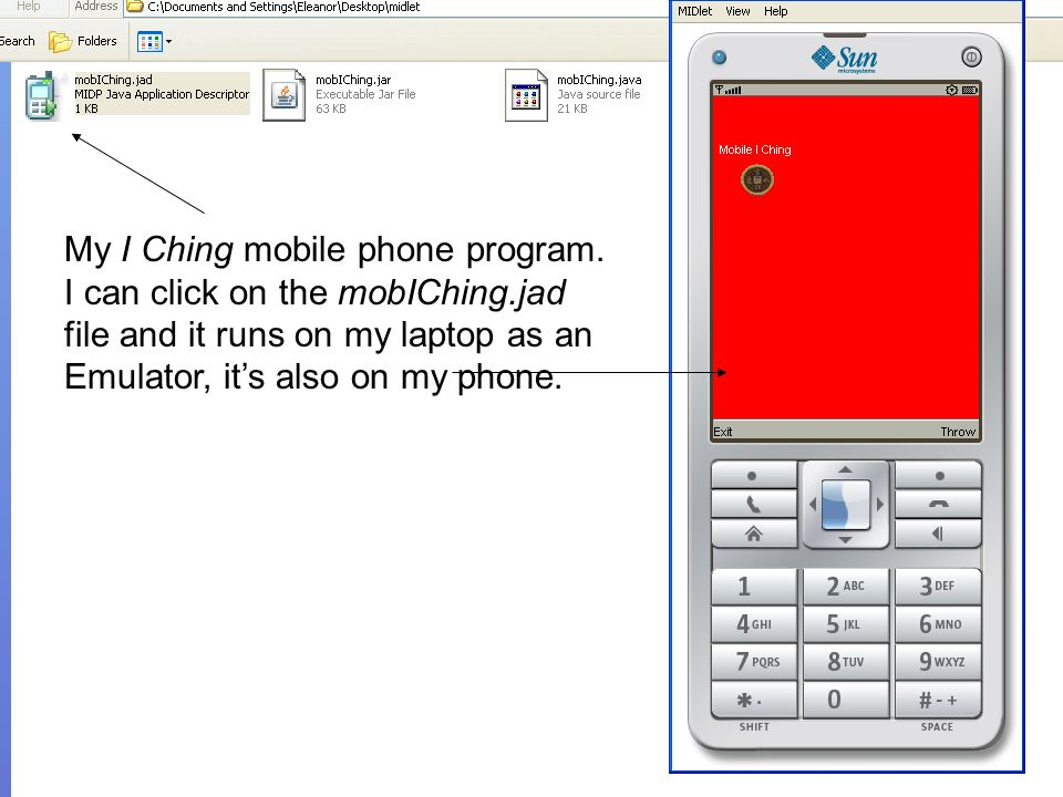 My I Ching mobile phone program. I can click on the mobIChing.jad file and it runs on my laptop as an Emulator, its also on my phone.